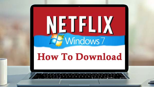 Download Netflix on Windows 7